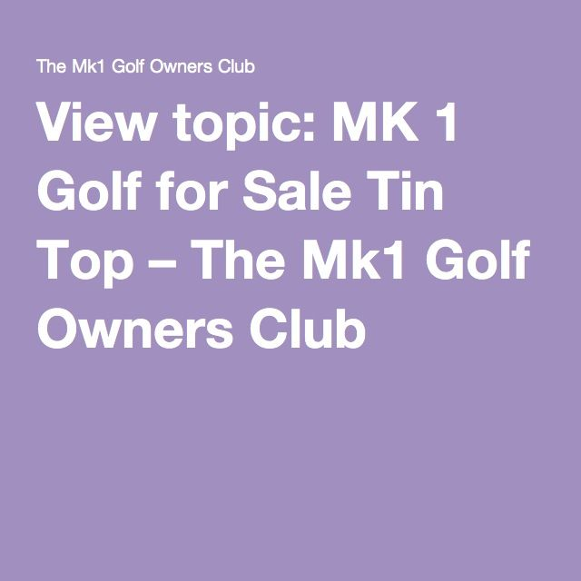 View topic: MK 1 Golf for Sale Tin Top – The Mk1 Golf Owners Club
