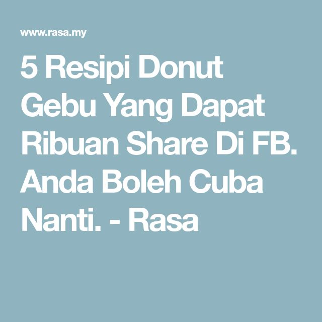 5 Resipi Donut Gebu Yang Dapat Ribuan Share Di FB. Anda Boleh Cuba Nanti. - Rasa