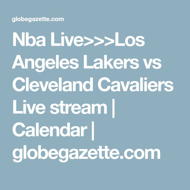 Nba Live>>>Los Angeles Lakers vs Cleveland Cavaliers Live stream | Calendar | globegazette.com