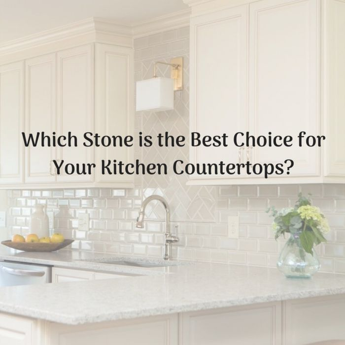 Which Stone Is The Best Choice For Your Kitchen Countertops