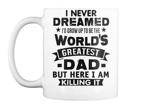 World's Greatest Dad Mug, Father's Day White Mug Front