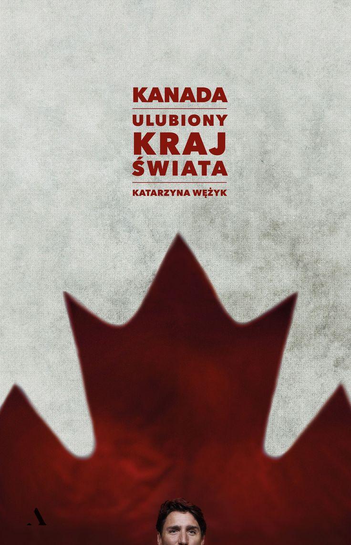 Kanada. Ulubiony kraj świata - Katarzyna Wężyk | Książka | merlin.pl