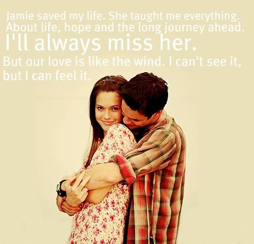 Jamie saved my life. She taught me everything.  About life, hope and the long journey ahead.  I'll always miss her.  But our love is like the wind. I can't see it, but I can feel it.