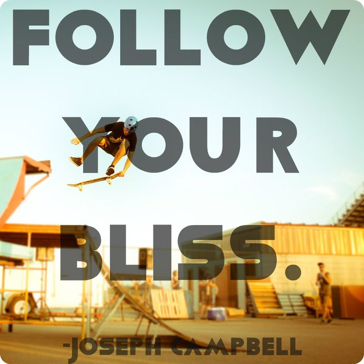 """Follow your bliss."" Joseph Campbell  #quote #motivation #dream #inspiration #quotes"