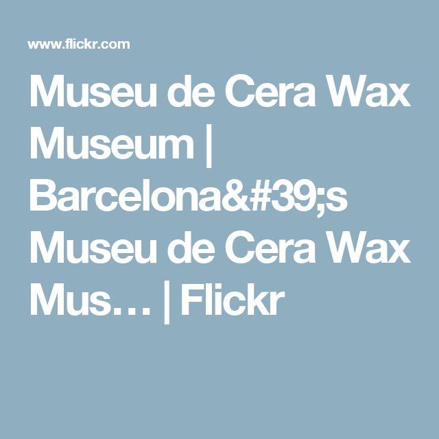 Museu de Cera Wax Museum   Barcelona's Museu de Cera Wax Mus…   Flickr