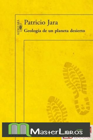 Geología de un planeta desierto (Jara, Patricio) // Al inicio de esta novela, Rodrigo, el geólogo que la protagoniza, recibe la visita de su padre. Y aunque esto ocurre una luminosa tarde de sábado después de almuerzo, no es una visita normal: su papá lleva diez años muerto. Rodrigo está seguro de eso: fue él quien lo vistió y lo metió dentro del cajón. Pero lo cierto es que ahora él está allí y su hijo no sabe qué diablos hacer. Nro. de Pedido: CH863 J371G 2013