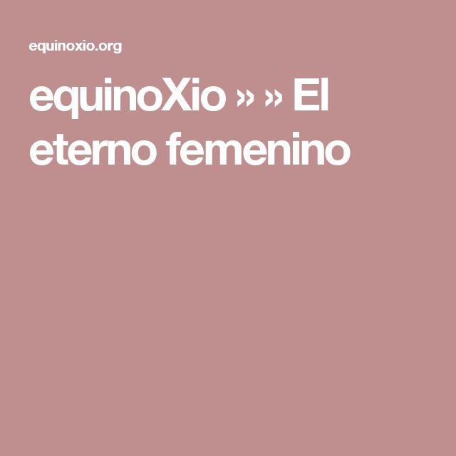 equinoXio  »   » El eterno femenino