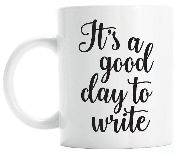 A Good Day To Write - Writers Write
