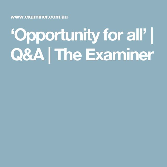 'Opportunity for all' | Q&A | The Examiner