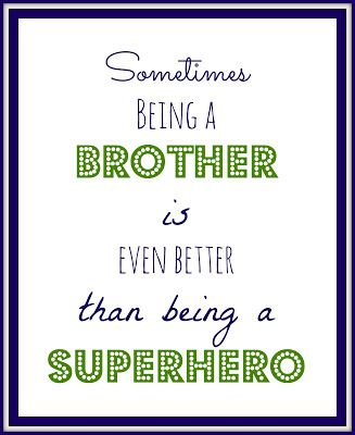 Free Printable: Sometimes being a brother is even better than being a Superhero. {via DIY on the Cheap}