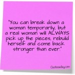 You Can Temporarily Break A Woman DownA Real Woman, String Inspiration, So True, Inspirational Quotes, A Strong Woman, Living, Comebacks, Inspiration Quotes, Temporarily Breaking