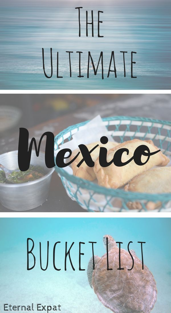 The Ultimate Mexico Bucket List - places not to miss in this amazing country! | Eternal Expat