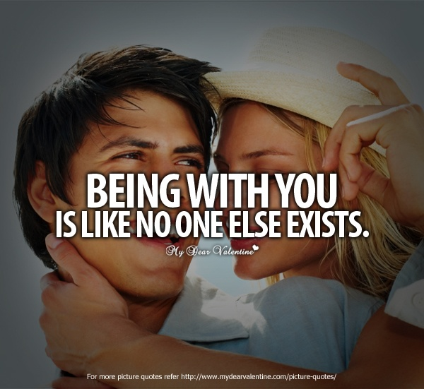 Being with you is like no one else exists - Picture Quotes