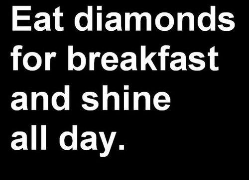 eat diamonds for breakfast. Wonderful nonsense.