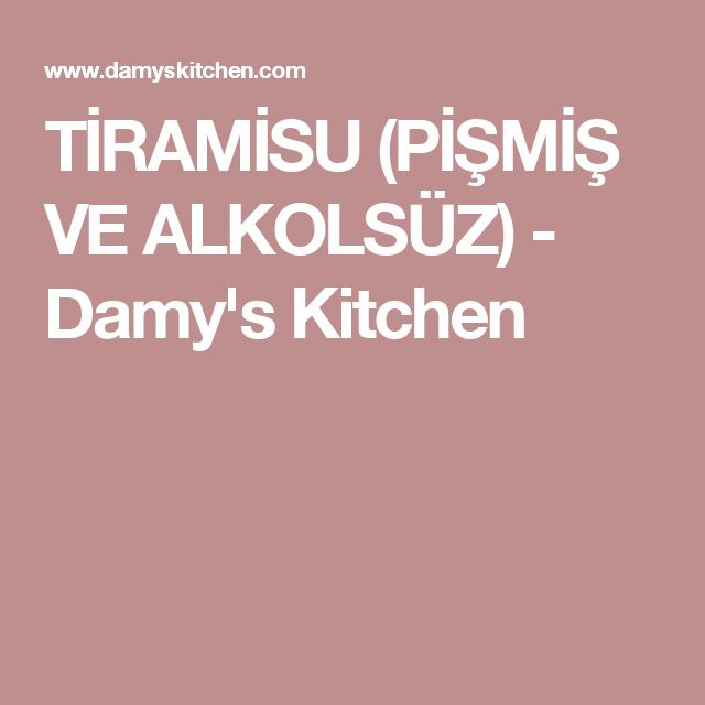 TİRAMİSU (PİŞMİŞ VE ALKOLSÜZ) - Damy's Kitchen