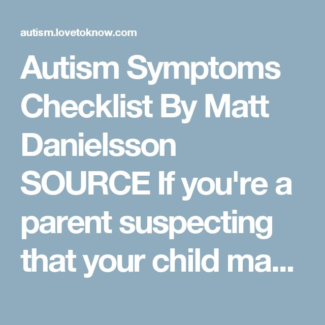 Autism Symptoms Checklist  By Matt Danielsson SOURCE If you're a parent suspecting that your child may be affected, any autism symptoms checklist found online is bound to be inadequate. Seek professional help immediately for a more thorough checkup, as time is of the essence for effective treatment. Hemming and hawing for months about an inconclusive self-diagnosis can have a noticeable impact on your child's future. Having said that, it is good to know what to look for. Here is a…