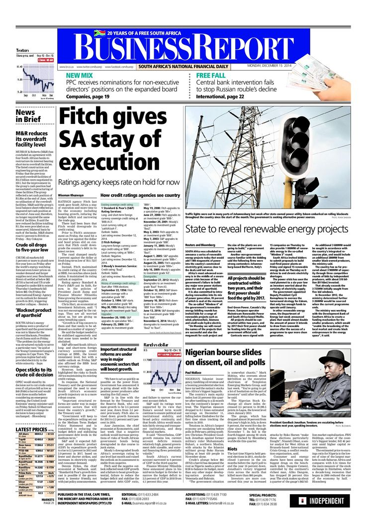 Today's Business Report newspaper front page (December 15, 2014) deals with the decision by rating agency Fitch to keep its assessment of South Africa's ability to repay its debt unchanged, news on renewable energy and a story about Nigerian stocks.   To read these stories and more click here: http://www.iol.co.za/business