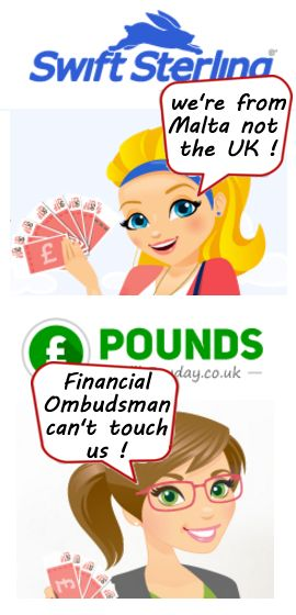 These payday lenders are based in Malta - people that have borrowed from them are finding out that bits of their websites are very misleading - never borrow from a non UK lender! See http://debtcamel.co.uk/swift-sterling-pounds-till-payday/
