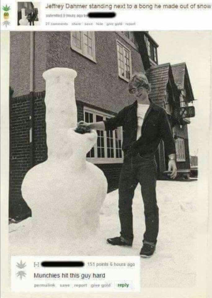 Jeffrey Dahmer, building a snow bong.