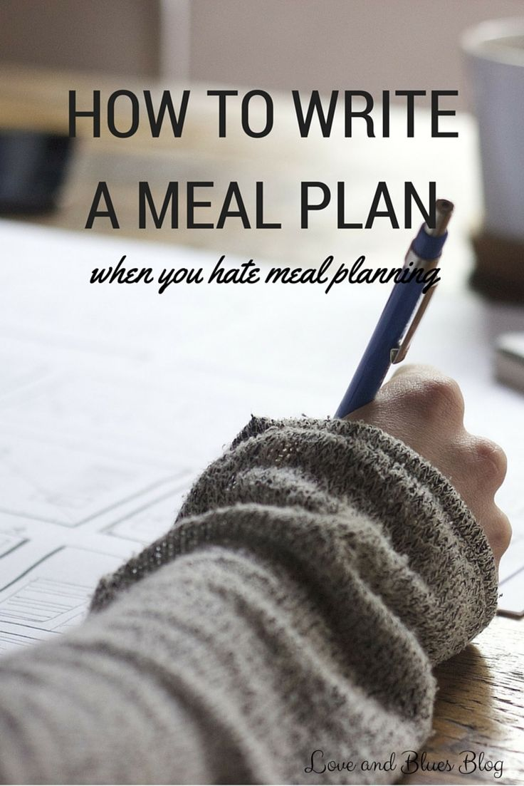 How To Write A Meal Plan (When You Hate Meal Planning) - Love and Blues