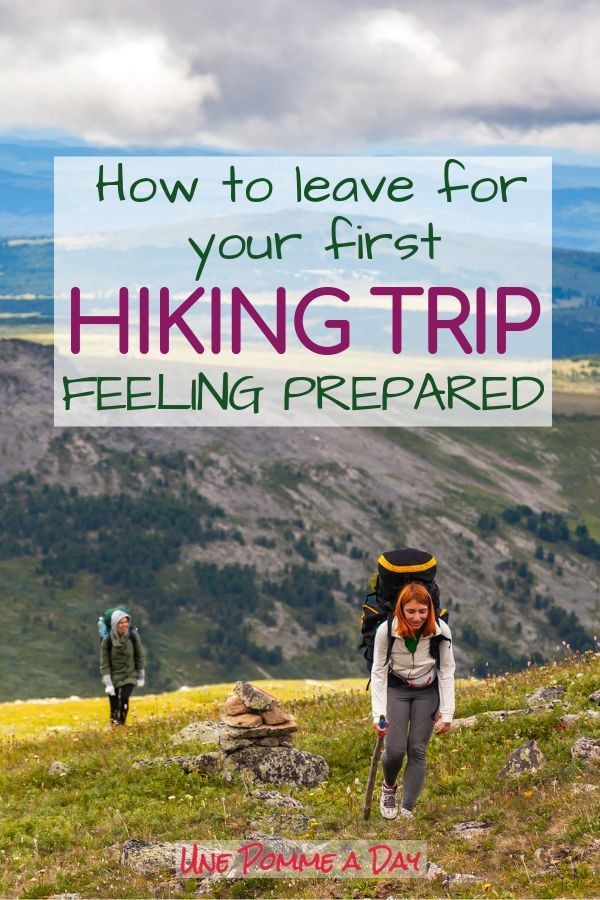 How To Leave For Your First Hiking Trip Feeling Prepared Hiking Trip Trip Hiking