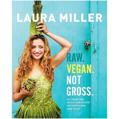 RAW VEGAN, NOT GROSS - Laura Miller