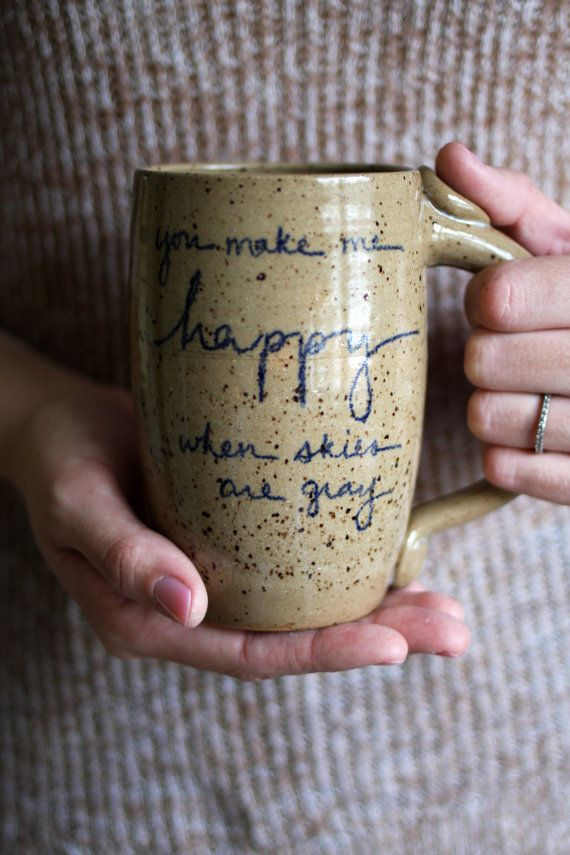 You Make Me Happy When Skies Are Gray Mug - 16 oz- light brown with navy blue writing-  wheelthrown pottery