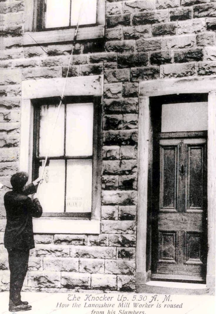 The knocker-up - This person would wake the mill workers very early in the morning by tapping on their window with a long pole. (Knocker-up in Accrington, Lancashire).