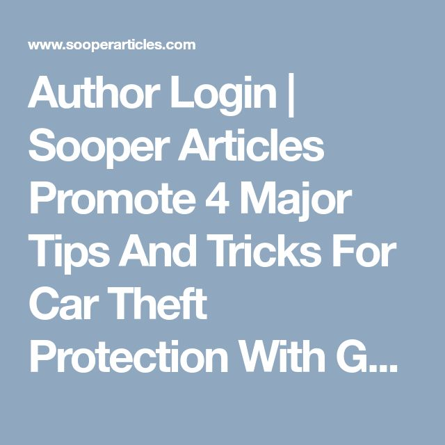 Author Login | Sooper Articles Promote 4 Major Tips And Tricks For Car Theft Protection With GPS Vehicle Tracking System | Sooper Articles