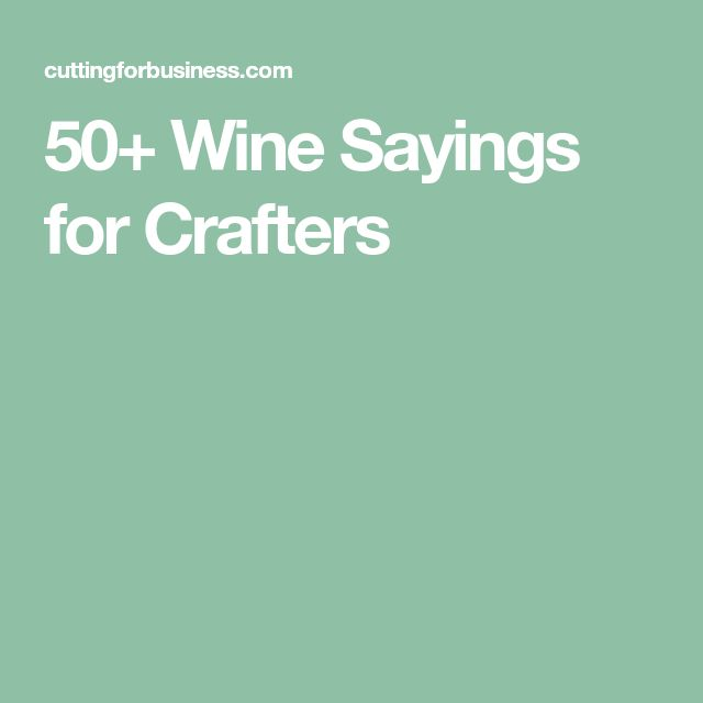 50+ Wine Sayings for Crafters