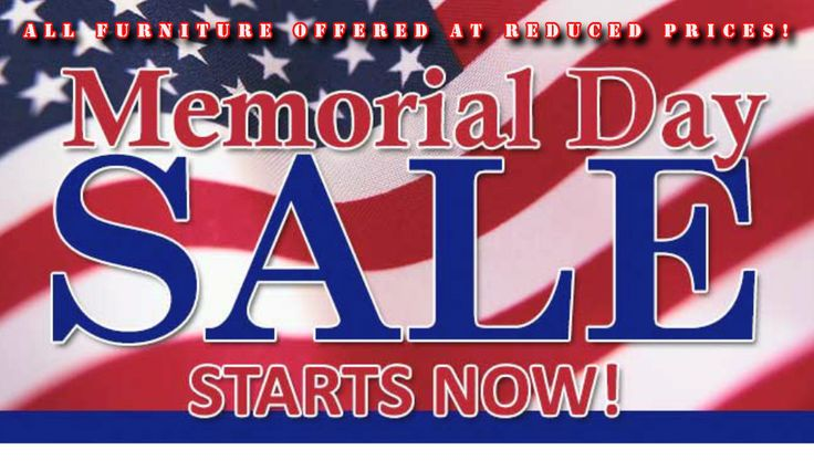 Memorial Day Furniture Sale All furniture is discounted. Stop by early for the best selection!