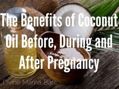 Divine Mama Bars — The Benefits of Coconut Oil Before, During and After Pregnancy