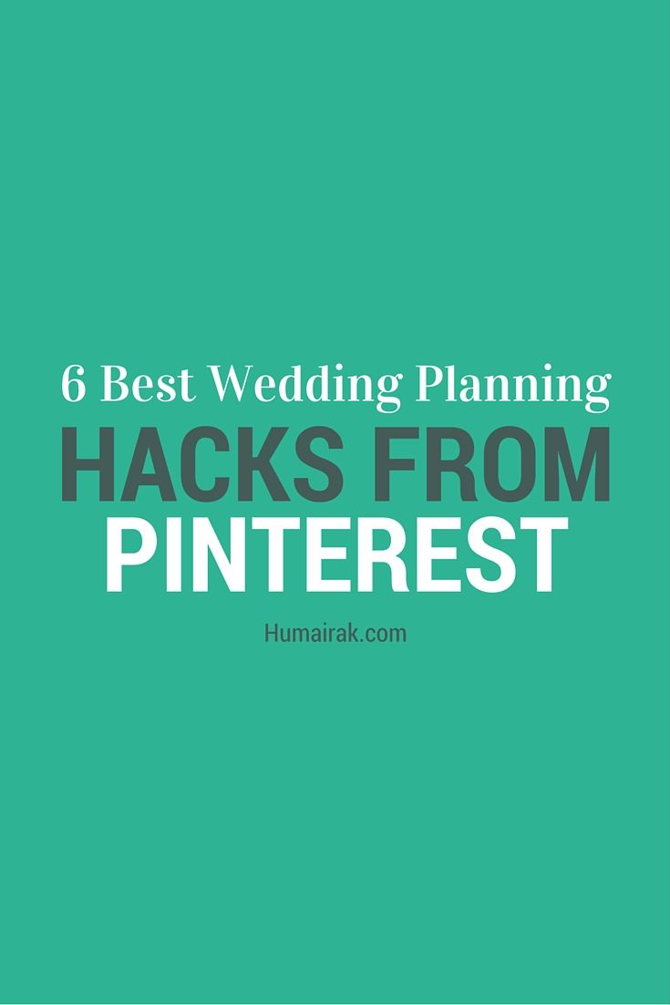 6 Best Wedding Planning Hacks From Pinterest. All the best tips to make your wedding go from meh to wow! | Humairak.com