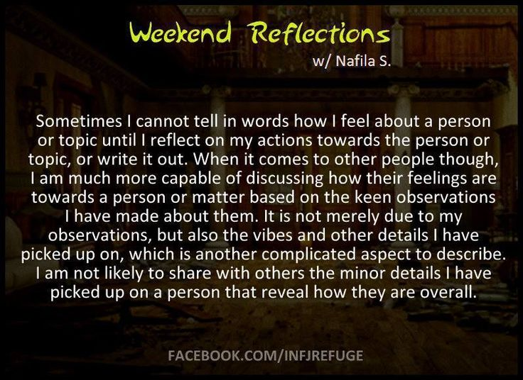 Weekend Reflections is a program designed for INFJs and their beloved to step away from life, reflect, and connect with sentiments from a kindred soul. For our complete list of reflections, please visit us at Facebook.com/INFJRefuge