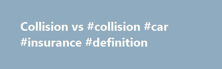 Collision vs #collision #car #insurance #definition http://bahamas.remmont.com/collision-vs-collision-car-insurance-definition/  # Collision vs. Comprehensive Car Insurance So what's the difference between collision and comprehensive car insurance, and why is that important to me as a driver? These are two often misunderstood terms, but they have grand implications for coverage when it comes to getting reimbursed for damages from auto insurance. The protection of your vehicle ultimately…