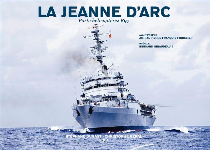 « La Jeanne d'Arc - Porte-hélicoptères R97 » Enquête de Stéphane Dugast Photographies de Christophe Géral Préface de Bernard Giraudeau Editions du Chêne (E/P/A) - BEAU LIVRE  Prix du Beau Livre ACADEMIE DE MARINE 2010