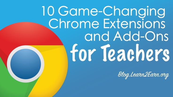 10 Game-Changing Chrome Extensions and Add-Ons for Teachers