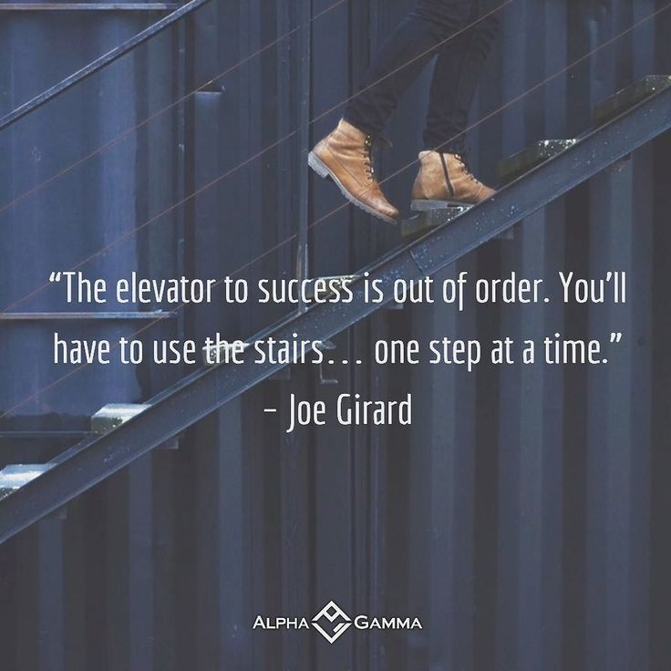 The elevator to success is out of order. Youll have to use the stairs one step at a time.  Joe Girard | #quote #success  Check our website for the latest trends in #entrepreneurship #business #finance #millennials #opportunities