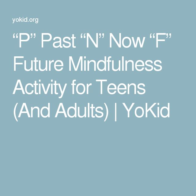 """P"" Past ""N"" Now ""F"" Future Mindfulness Activity for Teens (And Adults) 