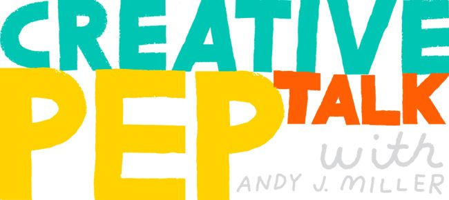 Creative Pep Talks with Andy J Miller (the loveliest guy you can email and ask for advice!)
