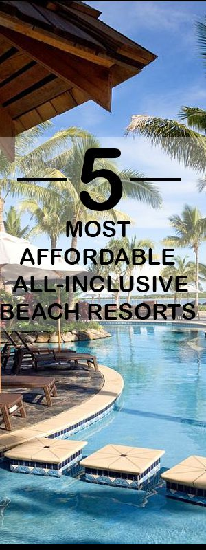 Bucket Lists: 5 Affordable All Inclusive Vacation Resorts! The Beach Sand and Sun for you to enjoy on your next island trip