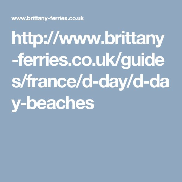 http://www.brittany-ferries.co.uk/guides/france/d-day/d-day-beaches