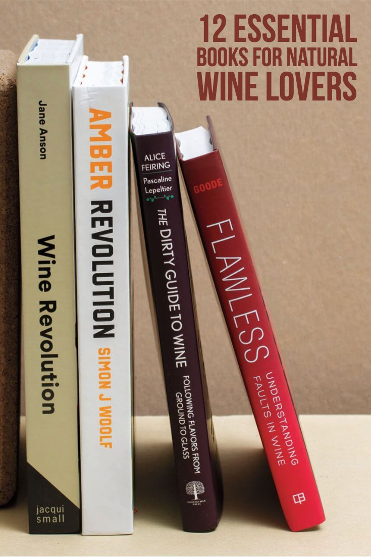 12 Essential Books For Natural Wine Lovers Wine Enthusiast Wine Book Natural Wine Natural Cough Remedies