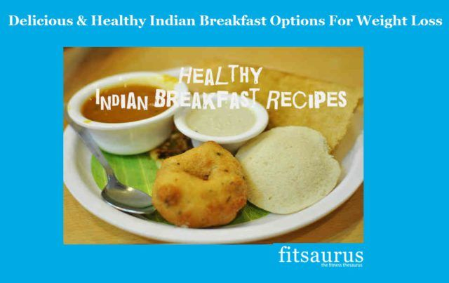 SUPER-SIX  INDIAN BREAKFAST RECIPES FOR WEIGHT LOSS that will keep you healthy & fit without the worry of excessive calories.