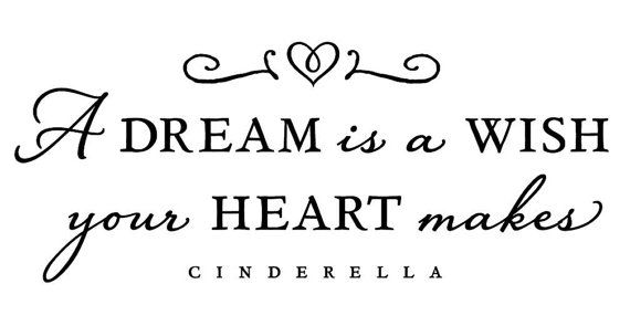 """Cinderella """"A dream is a wish your heart makes"""" - Wall ...A Dream Is A Wish Your Heart Makes"""