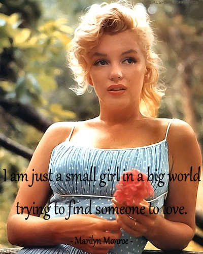 Just a small town girl. Marilyn Monroe