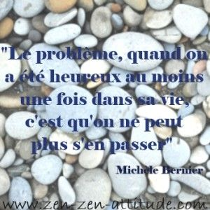"""Michèle Bernier """"Le problème, quand on a été heureux au moins une fois dans sa vie, c'est qu'on ne peut plus s'en passer."""""""