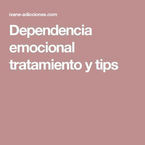Dependencia emocional tratamiento y tips