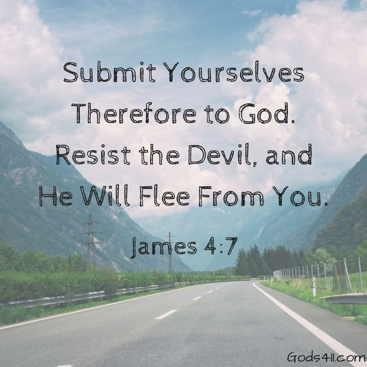 Submit Yourselves Therefore  to God. Resist the Devil, and He Will Flee From You.  James 4:7