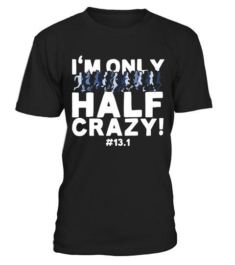 I'm Only Half Crazy 13.1 Half Marathon Running T-Shirt - Limited Edition
